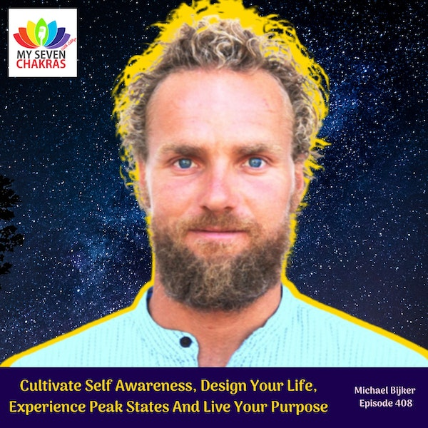 Cultivate Self Awareness, Design Your Life, Experience Peak States And Live Your Purpose With Michael Bijker Image