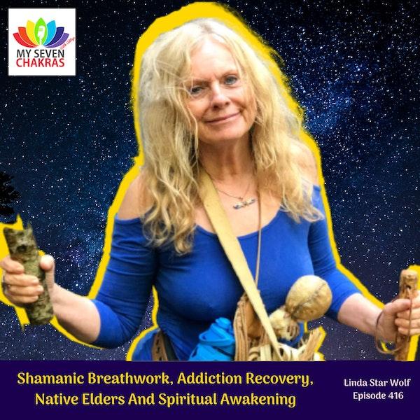 Shamanic Breathwork, Addiction Recovery, Native Elders And Spiritual Awakening With Linda Star Wolf
