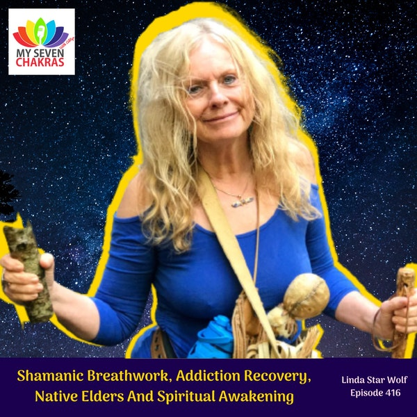 Shamanic Breathwork, Addiction Recovery, Native Elders And Spiritual Awakening With Linda Star Wolf Image