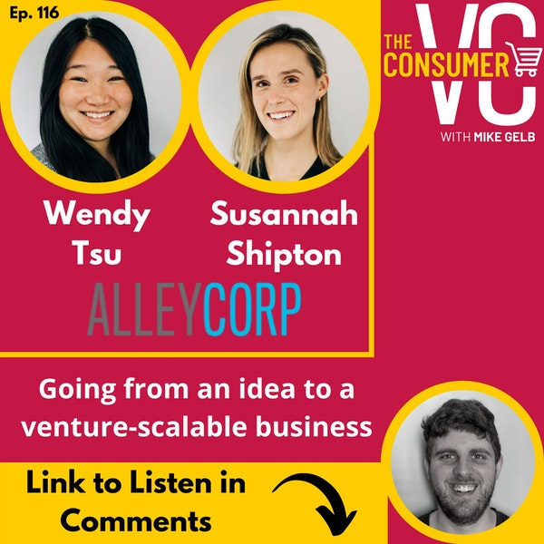 Wendy Tsu & Susannah Shipton (AlleyCorp) - Going from idea to venture-scalable business