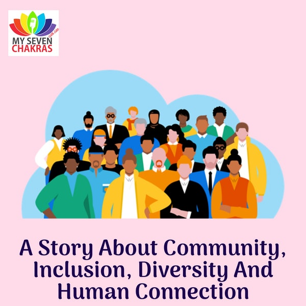 A Story About Community, Inclusion, Diversity And Human Connection