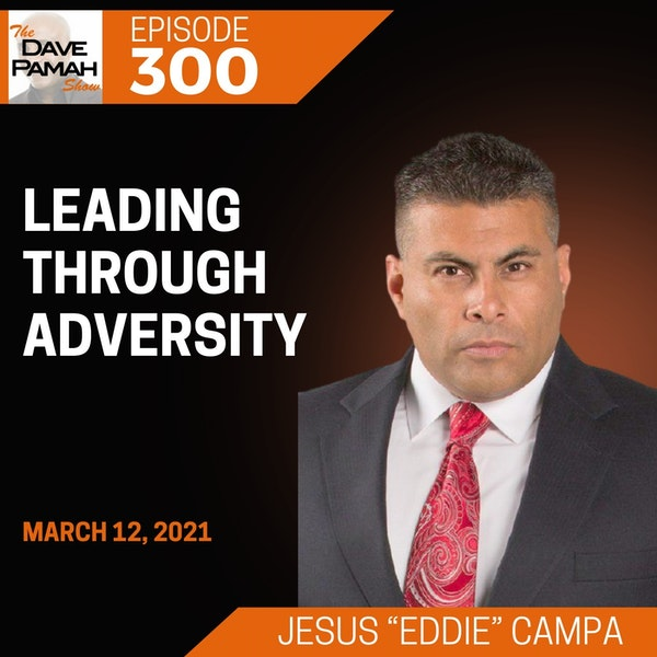 "Leading Through Adversity with Jesus ""Eddie"" Campa"