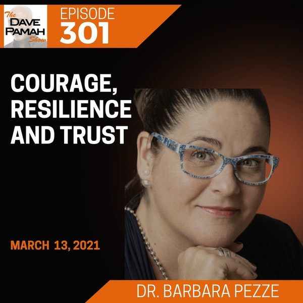 Courage, Resilience and Trust with Dr. Barbara Pezze