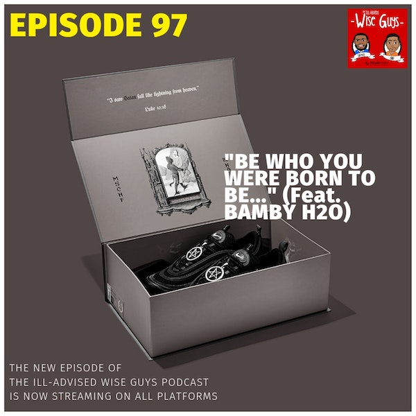 """Episode 97 - """"Be Who You Were Born To Be..."""" (Feat. Bamby H2O) Image"""