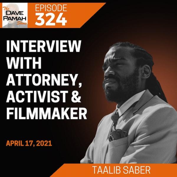 Interview with Attorney, Activist & Filmmaker Taalib Saber