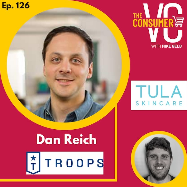 Dan Reich (Troops.ai + TULA) - From skincare to SaaS, building B2C and B2B businesses