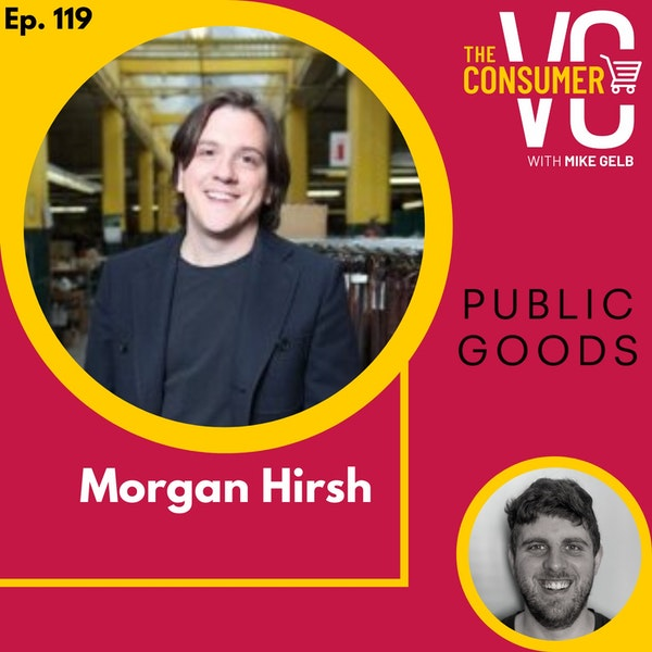 Morgan Hirsh (Public Goods) - Finding simplicity while focusing on selling sustainable essentials