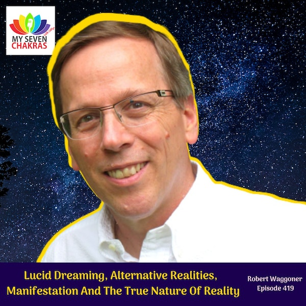 Lucid Dreaming, Alternative Realities,  Manifestation And The True Nature Of Reality