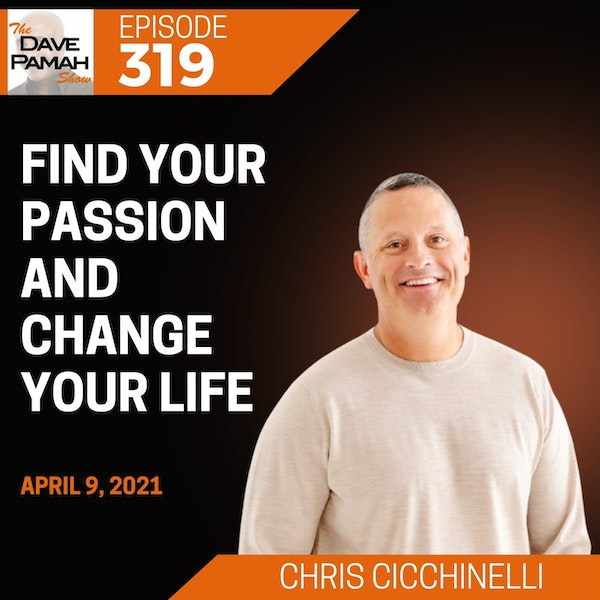 Find your Passion and Change your Life with Chris Cicchinelli