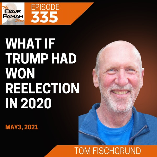 What If Trump Had Won Reelection in 2020 with Tom Fischgrund
