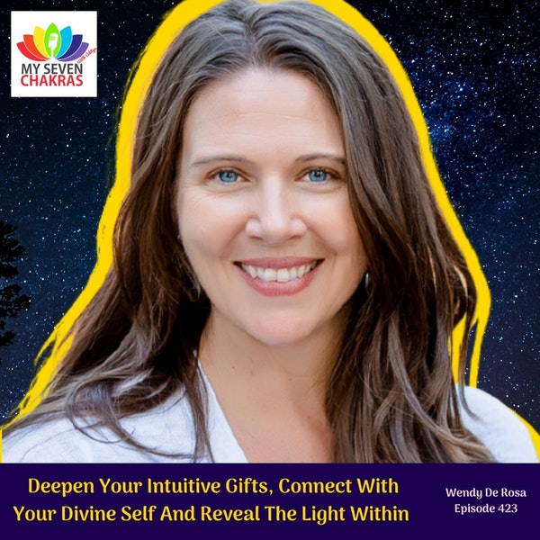 Deepen Your Intuitive Gifts, Connect With Your Divine Self And Reveal The Light Within With Wendy De Rosa
