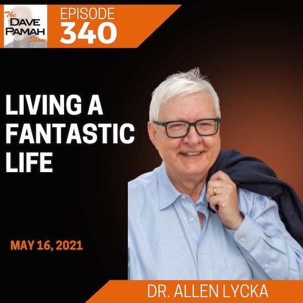 Living A Fantastic Life with Dr. Allen Lycka