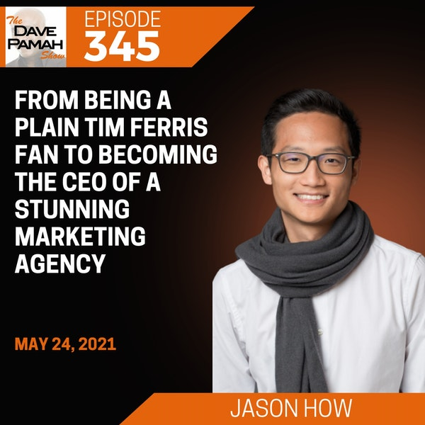 From being a plain Tim Ferris fan to becoming the CEO of a stunning marketing agency with Jason How