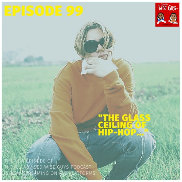 "Episode 99 - ""The Glass Ceiling of Hip-Hop..."" Image"