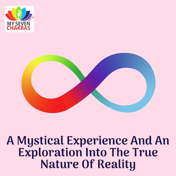 A Mystical Experience And An Exploration Into The True Nature Of Reality