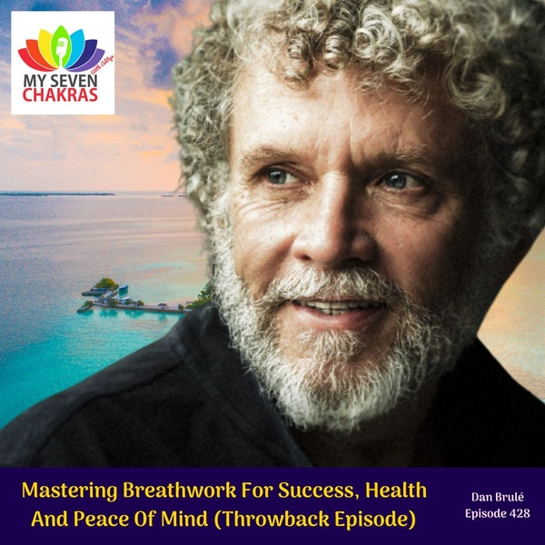 Mastering Breathwork For Success, Health And Peace Of Mind (Throwback Episode) with Dan Brulé