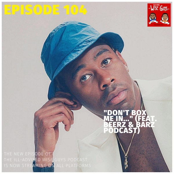 """Episode 104 - """"Don't Box Me In..."""" (Feat. Beerz & Barz Podcast) Image"""