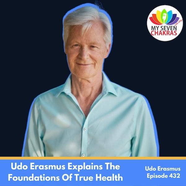 Udo Erasmus Explains The Foundations Of True Health | Episode 422