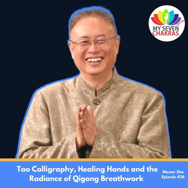 Tao Calligraphy, Healing Hands and the Radiance of Qigong Breathwork with Master Sha
