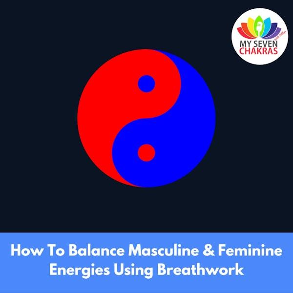How To Balance Masculine & Feminine Energies Using Breathwork