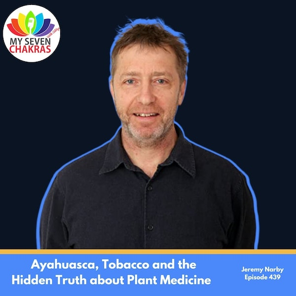 Ayahuasca, Tobacco and the Hidden Truth About Plant Medicine with Jeremy Narby