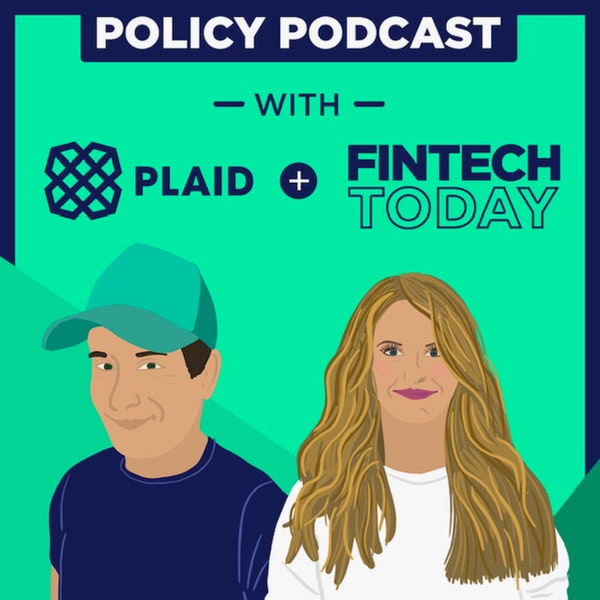 Policy Podcast with Plaid and Fintech Today