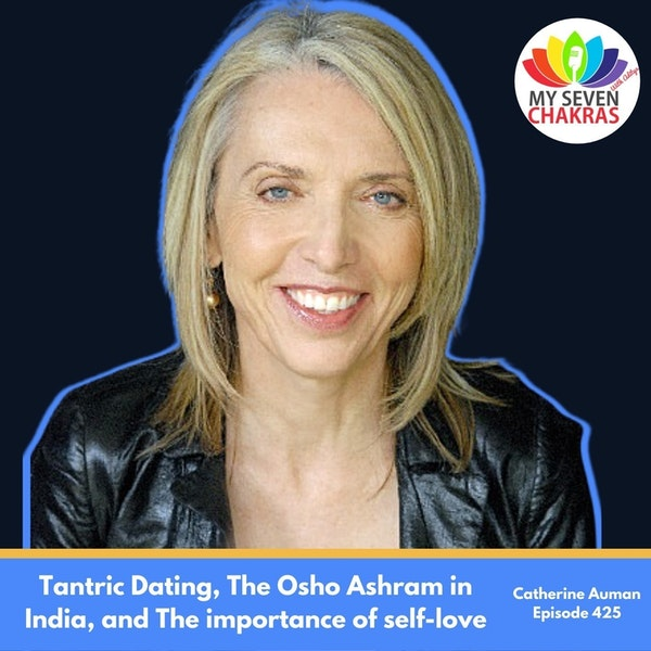 Tantric Dating, The Osho Ashram In India, And The Importance Of Self Love With Catherine Auman