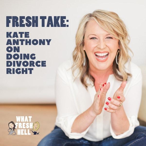 Fresh Take: Kate Anthony on Doing Divorce Right Image