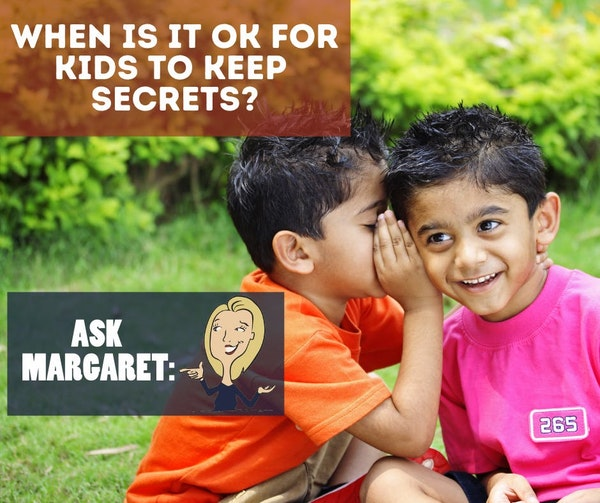 Ask Margaret- When Is It Okay For Kids To Keep Secrets? Image
