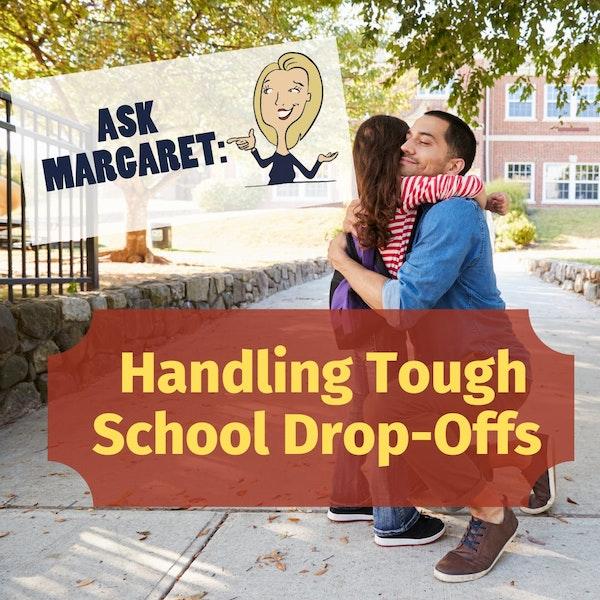 Ask Margaret - Handling Tough School Drop-Offs Image