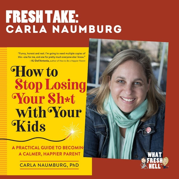 Fresh Take: Carla Naumburg Tells Us How To Stop Losing It With Our Kids Image