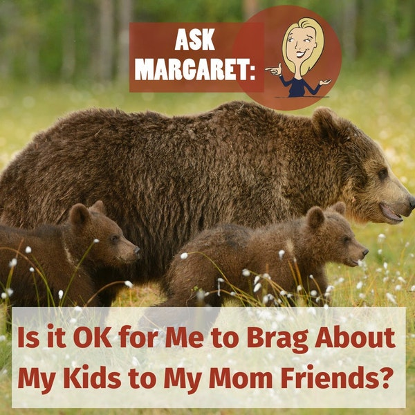 Ask Margaret - Is It OK to Brag About My Kid to My Mom Friends? Image