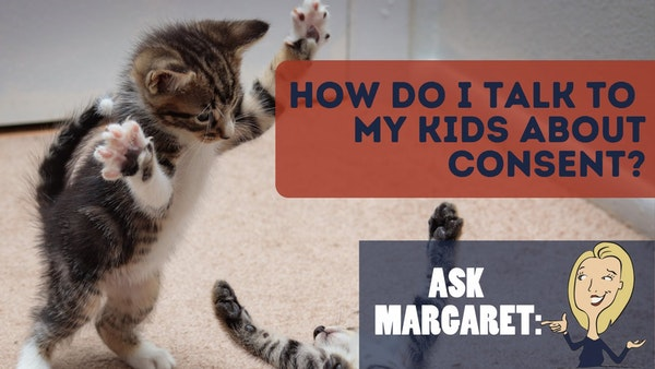Ask Margaret: How Do I Talk to My Kids About Consent? Image