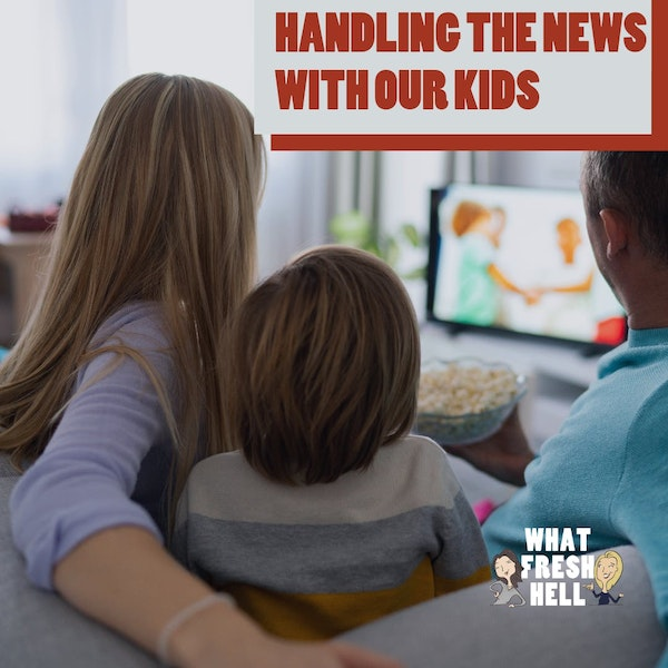 Handling the News With Our Kids