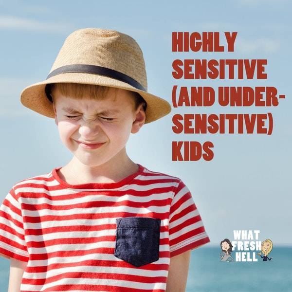 Highly Sensitive (and Under-Sensitive) Kids