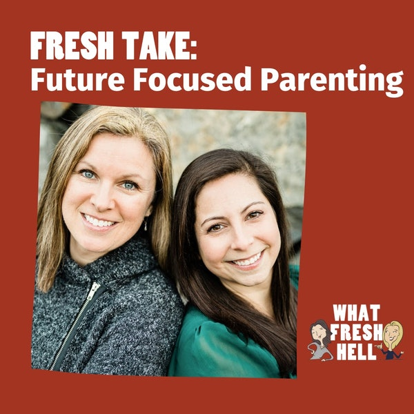 Fresh Take: Future Focused Parenting With Kira Dorrian and Deana Thayer Image