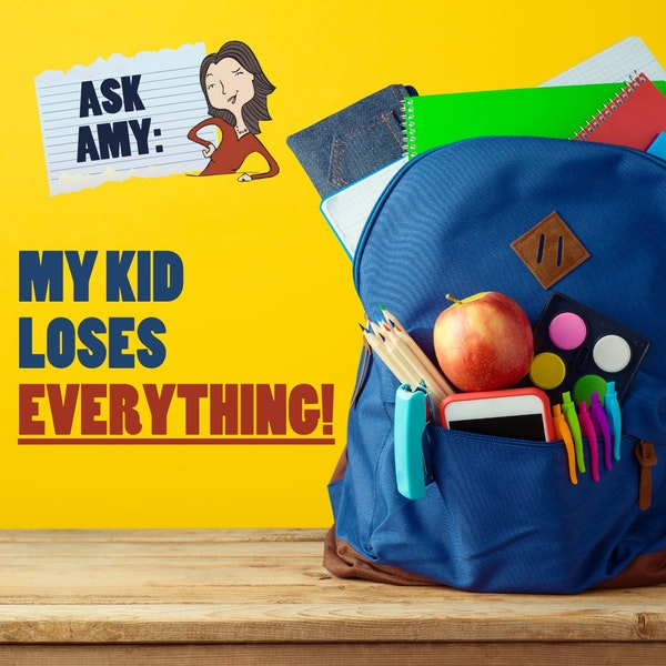 Ask Amy- My Kid Loses Everything!