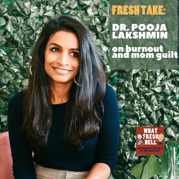 Fresh Take: Dr. Pooja Lakshmin on Burnout and Mom Guilt Image