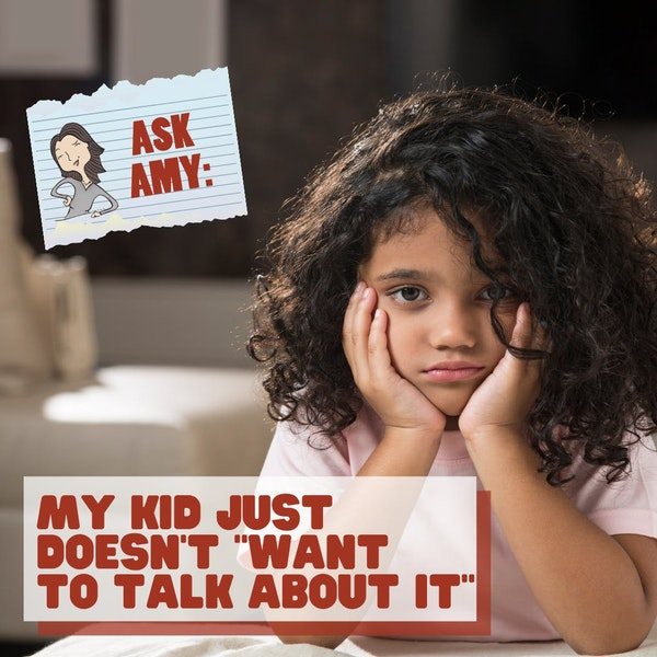 Ask Amy - My Kid Just Doesn't Want To Talk About It Image