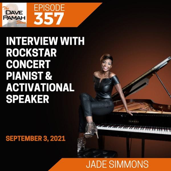 Interview with Rockstar Concert Pianist & Activational Speaker - Jade Simmons