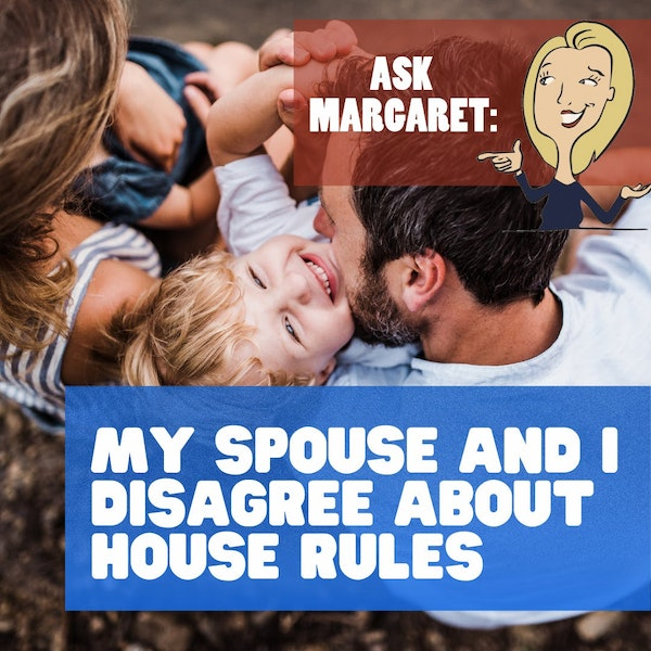 Ask Margaret - My Spouse and I Disagree About House Rules Image