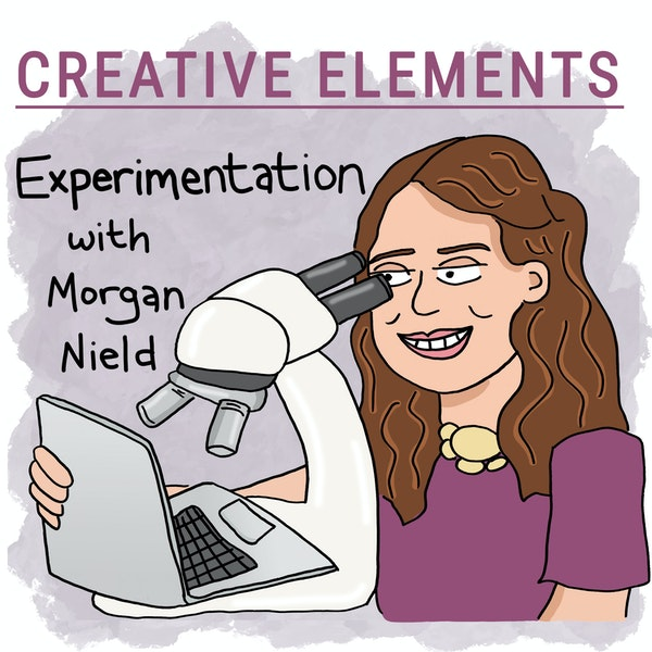 #20: Morgan Nield [Experimentation]