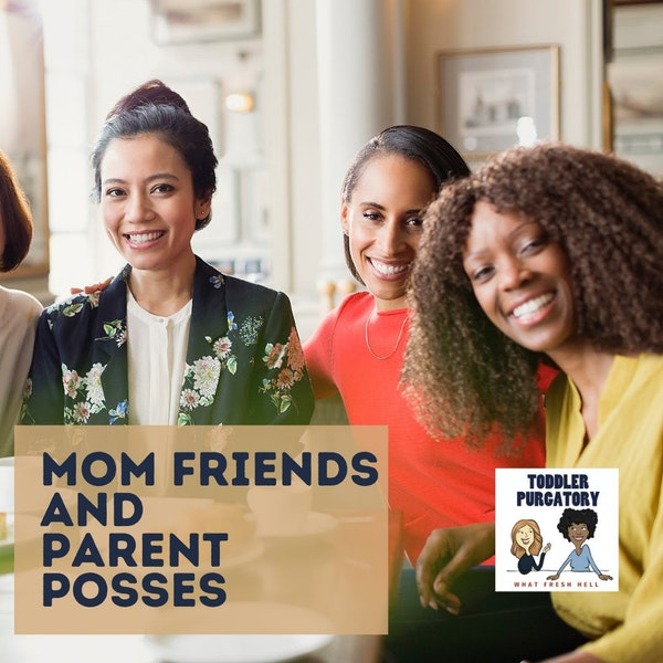 Mom Friends and Parent Posses