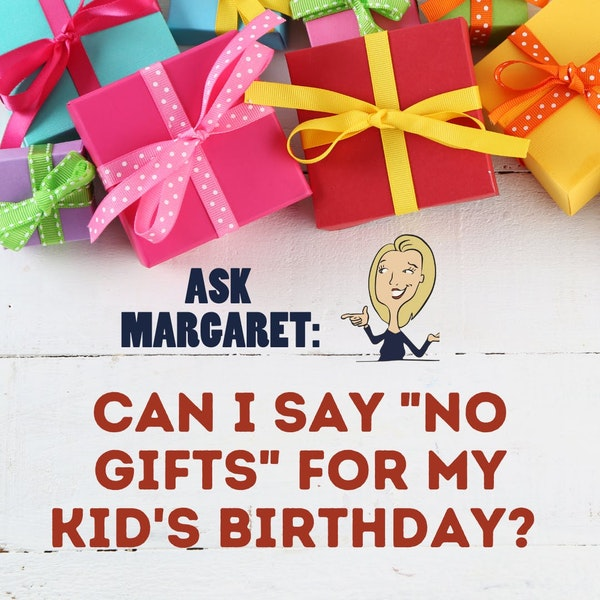 """Ask Margaret - Can I Say """"No Gifts"""" For My Kid's Birthday? Image"""