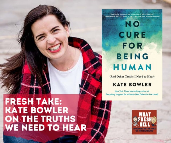 Fresh Take: Kate Bowler on the Truths We Need To Hear Image