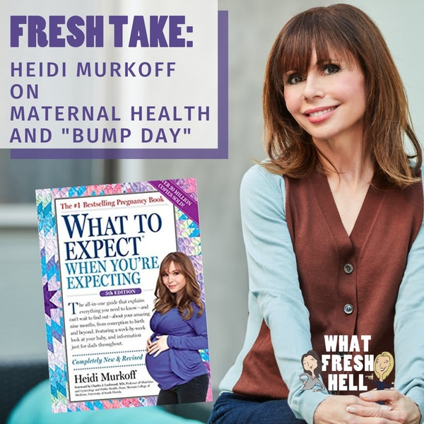 Fresh Take: Heidi Murkoff on Maternal Health (And What We Can Do To Protect It)