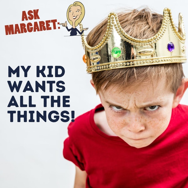 Ask Margaret - My Kid Wants All the Things Image