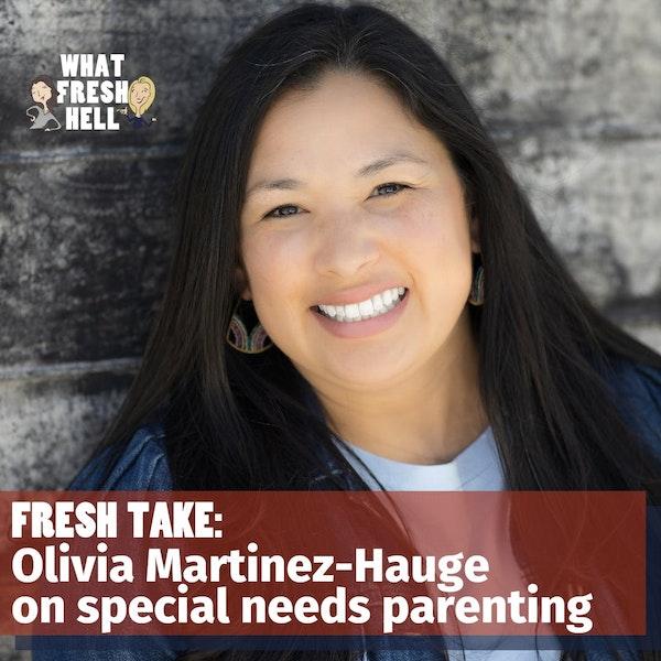 Fresh Take: Olivia Martinez-Hauge on Special Needs Parenting