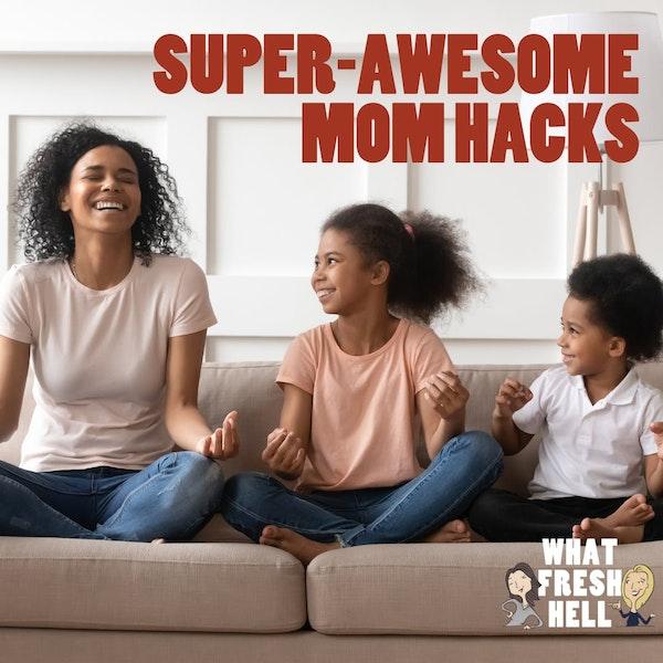 Super-Awesome Mom Hacks Image