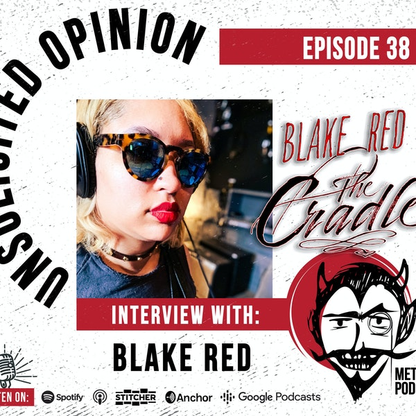 Unsolicited Opinion Metal Podcast Episode 38: Interview with Blake Red